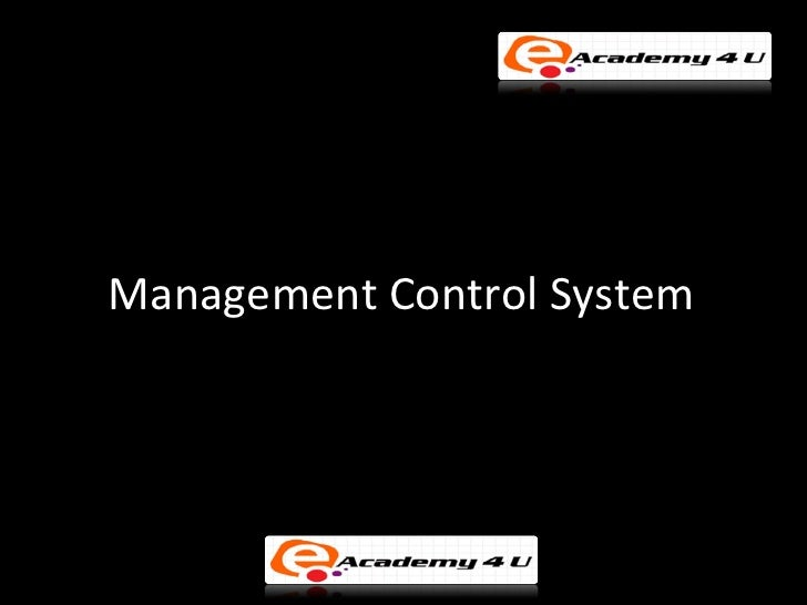 management control system mcs Management control systems and strategy: a critical review kim langfield-smith mona& university abstract this paper reviews research that studies the relationship between management control systems (mcs) and business strategy empirical research studies that use contingency approaches and case study applica.