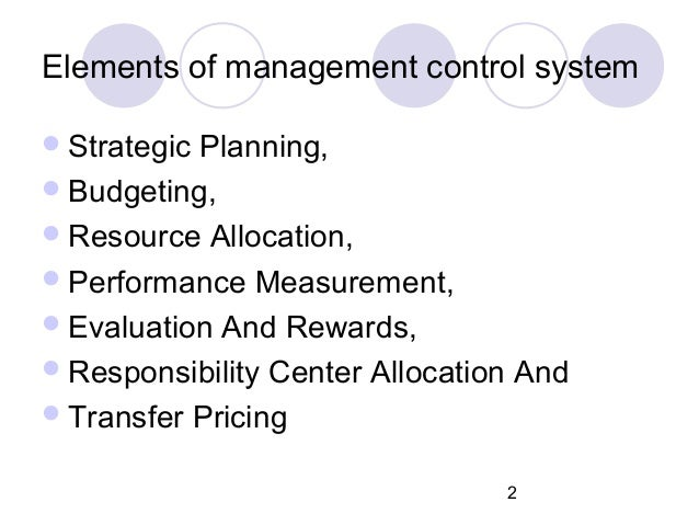 management control system budgeting Therefor a management control system should:• how responsibility is assigned and measured e it is also essential to execute it appropriately to ensure optimal impact of the same.