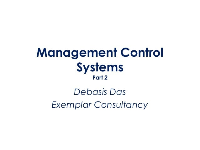 Management Control     Systems          Part 2      Debasis Das  Exemplar Consultancy