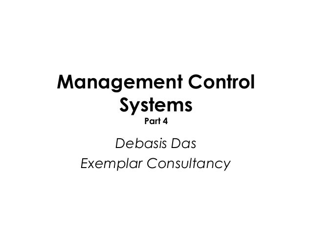 Management Control     Systems          Part 4      Debasis Das  Exemplar Consultancy
