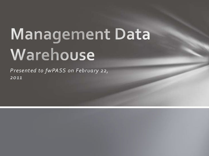 Presented to fwPASSon February 22, 2011<br />Management Data Warehouse<br />