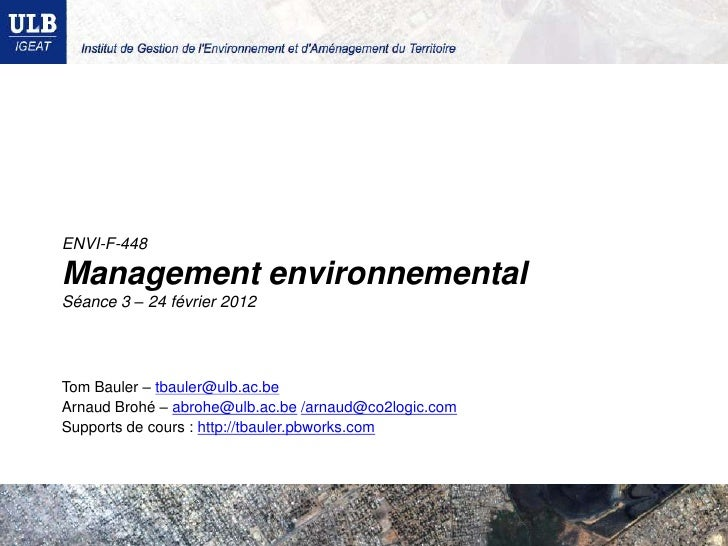 ENVI-F-448Management environnementalSéance 3 – 24 février 2012Tom Bauler – tbauler@ulb.ac.beArnaud Brohé – abrohe@ulb.ac.b...