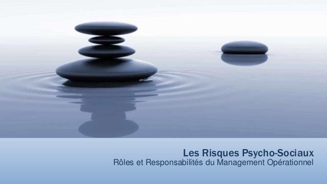 Les Risques Psycho-Sociaux Rôles et Responsabilités du Management Opérationnel
