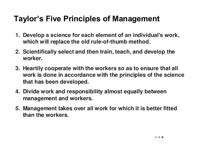 taylor s scientific management principles in current This essay discusses the taylor's scientific management and how it has  the  modern world has been marked by specialized management that is  by so  doing, the managers would utilize the principles of scientific.