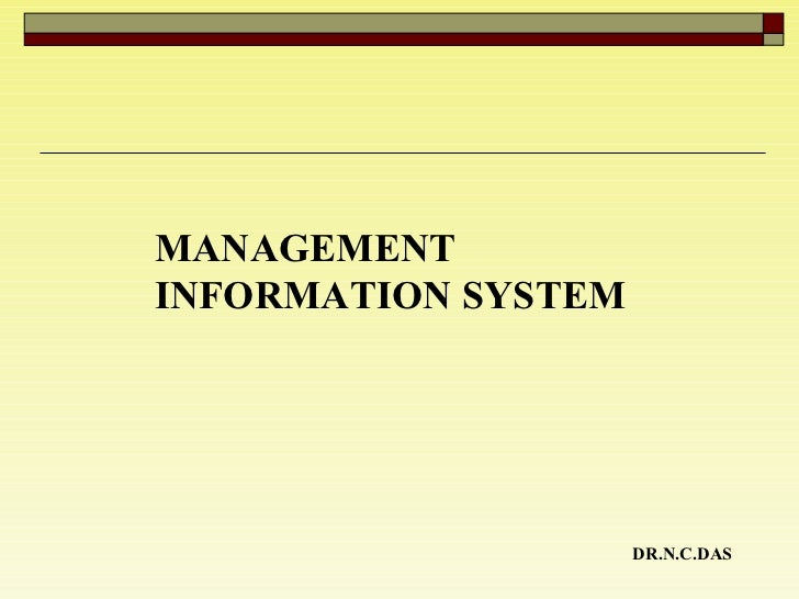 MANAGEMENT INFORMATION SYSTEM  DR.N.C.DAS