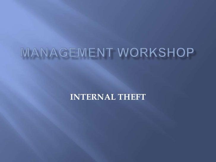 MANAGEMENT WORKSHOP<br /><br />INTERNAL THEFT<br />