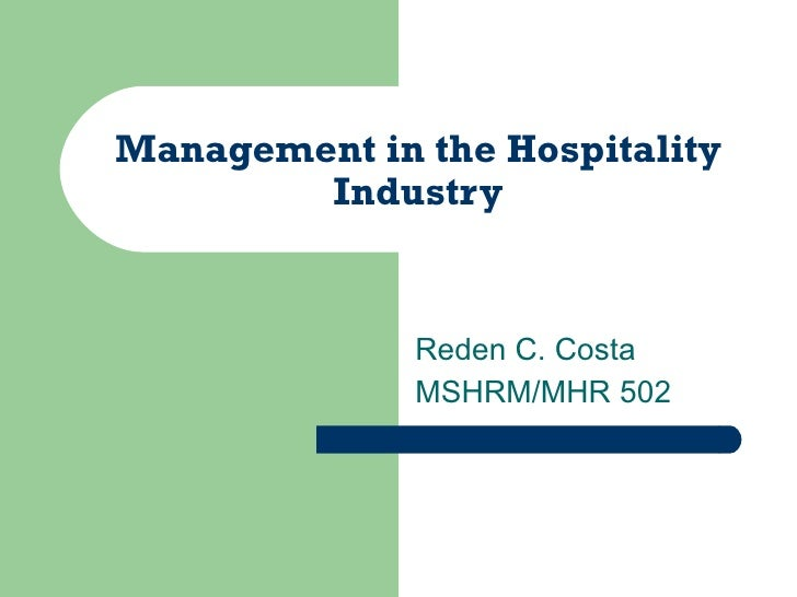 Management in the Hospitality Industry Reden C. Costa MSHRM/MHR 502