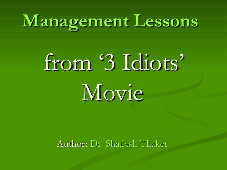 Management Lessons   from '3 Idiots' Movie   Author:  Dr. Shailesh Thaker