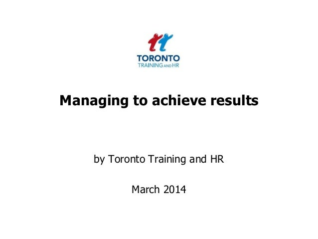 Managing to achieve results by Toronto Training and HR March 2014