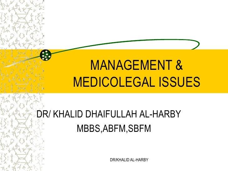 DR/KHALID AL-HARBY<br />MANAGEMENT & MEDICOLEGAL ISSUES<br />DR/ KHALID DHAIFULLAH AL-HARBY<br />MBBS,ABFM,SBFM<br />