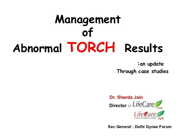 Management of Abnormal TORCH  Results :an update Through case studies