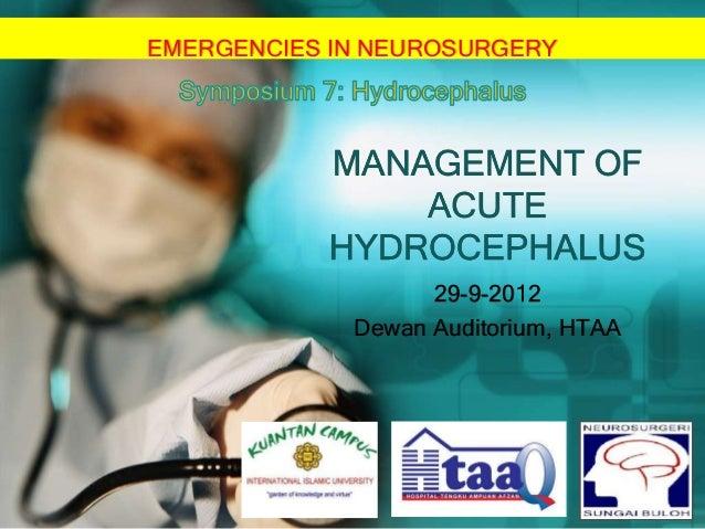 EMERGENCIES IN NEUROSURGERY  MANAGEMENT OF ACUTE HYDROCEPHALUS 29-9-2012 Dewan Auditorium, HTAA