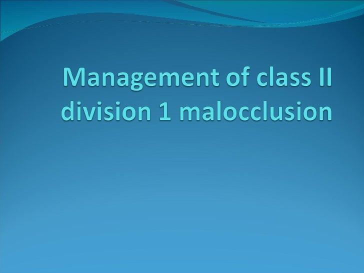 Management of class ii division 1 malocclusion