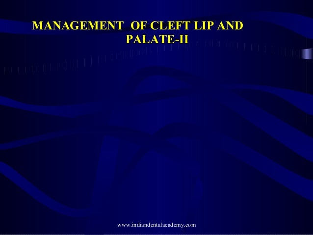 MANAGEMENT OF CLEFT LIP AND PALATE-II  www.indiandentalacademy.com