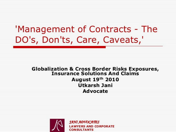 Management of Contracts - TheDOs, Donts, Care, Caveats,   Globalization & Cross Border Risks Exposures,          Insurance...