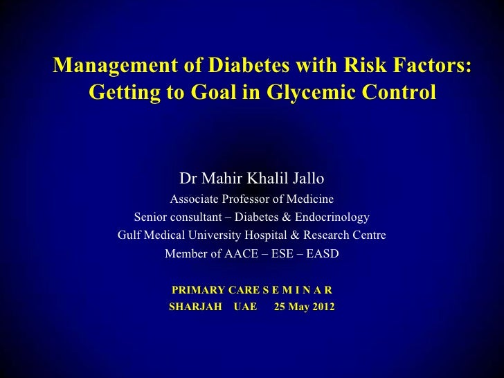 Management of diabetes with risk factors getting to goal in glycemic control  Dr Mahir Khalil Jallo