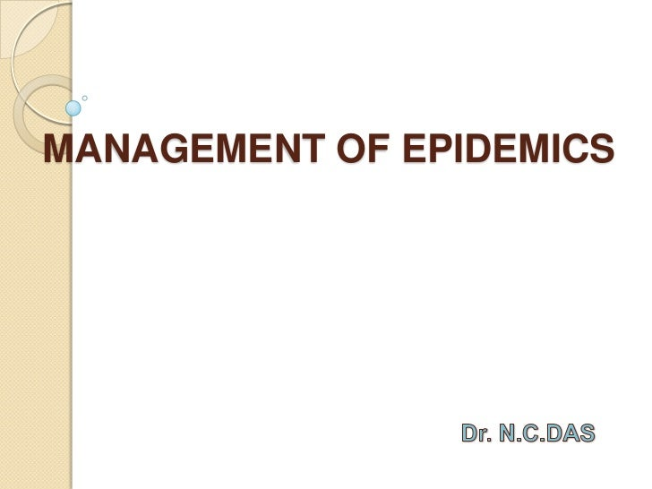 MANAGEMENT OF EPIDEMICS<br />Dr. N.C.DAS<br />