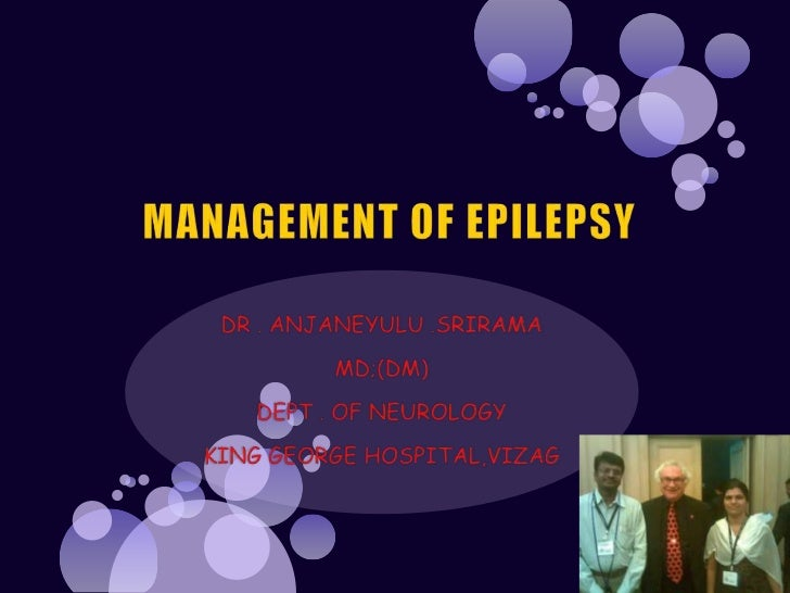 MANAGEMENT OF EPILEPSY<br />DR . ANJANEYULU .SRIRAMA<br />MD;(DM)<br />DEPT . OF NEUROLOGY<br />KING GEORGE HOSPITAL,VIZAG...