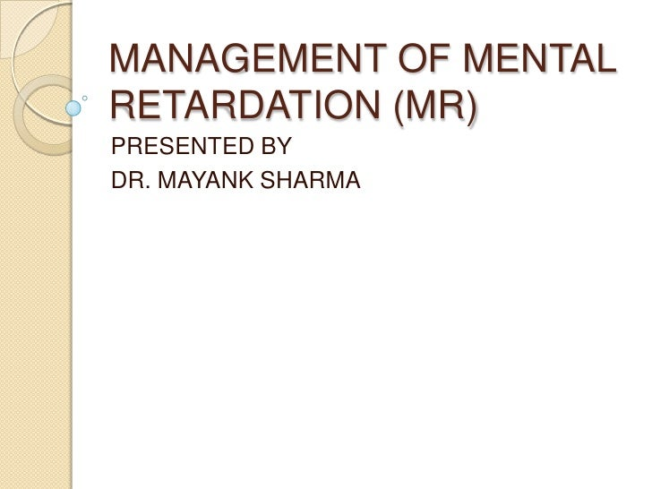 Management of mental retardation (mr)