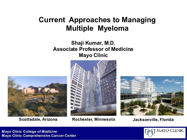 Mayo Clinic College of Medicine Mayo Clinic Comprehensive Cancer Center Current Approaches to Managing Multiple Myeloma Sh...