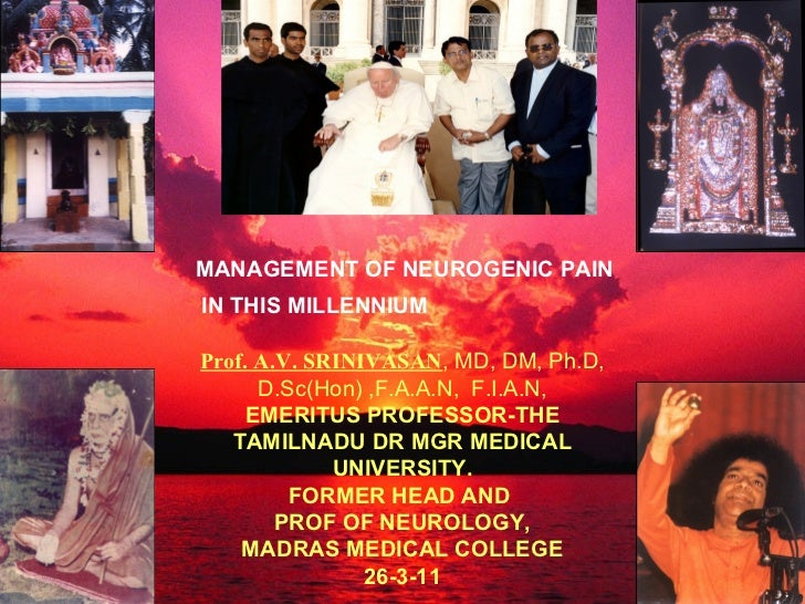 MANAGEMENT OF NEUROGENIC PAININ THIS MILLENNIUMProf. A.V. SRINIVASAN, MD, DM, Ph.D,      D.Sc(Hon) ,F.A.A.N, F.I.A.N,    E...