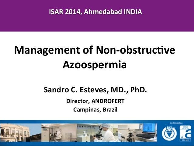 ISAR  2014,  Ahmedabad  INDIA          Management  of    Non-‐obstrucFve    Azoospermia    Sandro ...