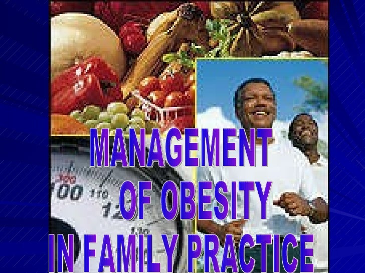 OBESITY IN FAMILY PRACTICE MANAGEMENT OF OBESITY IN FAMILY PRACTICE