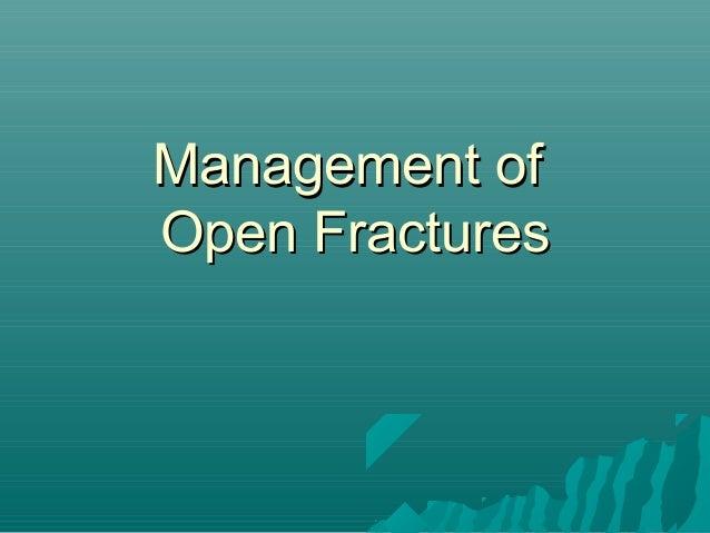 Management ofManagement of Open FracturesOpen Fractures