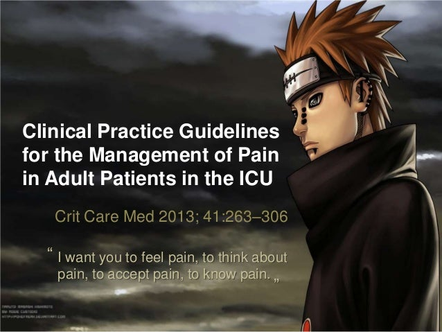 Clinical Practice Guidelines for the Management of Pain in Adult Patients in the ICU Crit Care Med 2013; 41:263–306 I want...
