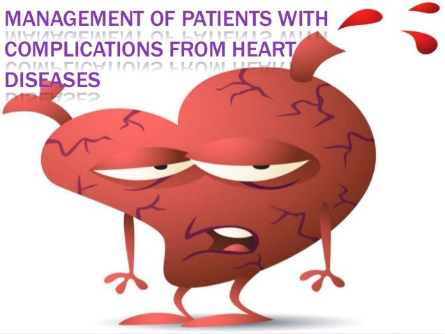 MANAGEMENT OF PATIENTS WITH COMPLICATIONS FROM HEART DISEASES
