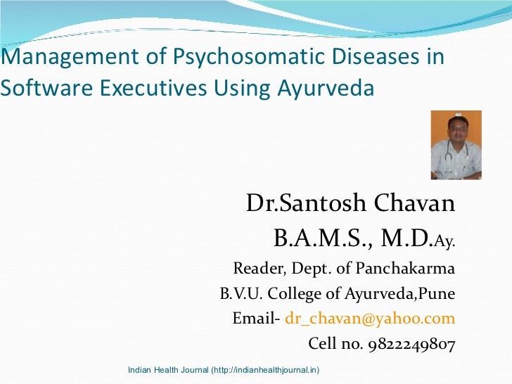 Management of Psychosomatic Diseases in Software Executives Using Ayurveda <ul><li>Dr.Santosh Chavan </li></ul><ul><li>B.A...