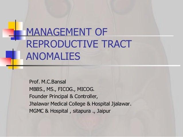 MANAGEMENT OFREPRODUCTIVE TRACTANOMALIESProf. M.C.BansalMBBS., MS., FICOG., MICOG.Founder Principal & Controller,Jhalawar ...