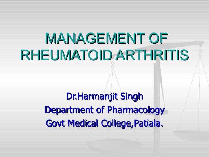 MANAGEMENT OF RHEUMATOID ARTHRITIS  Dr.Harmanjit Singh Department of Pharmacology Govt Medical College,Patiala.