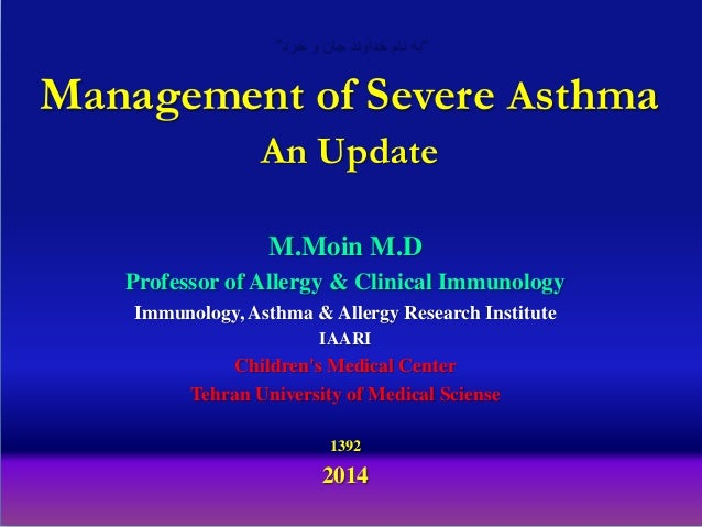 Management of Severe Asthma An Update M.Moin M.D Professor of Allergy & Clinical Immunology Immunology, Asthma & Allergy R...
