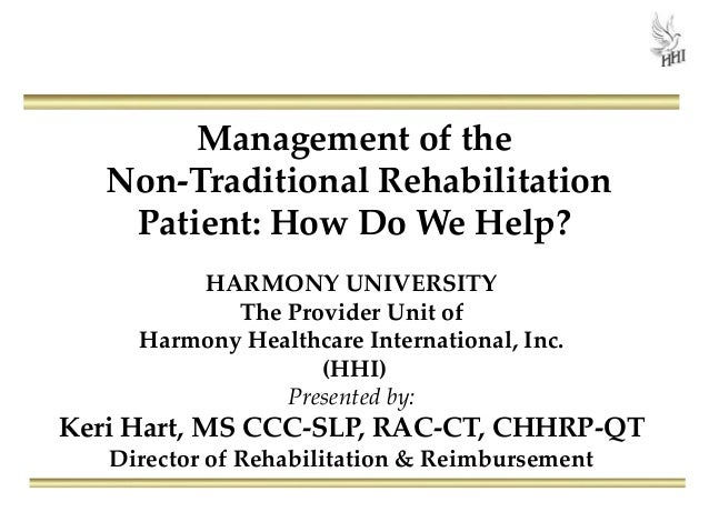 Management of the Non-Traditional Rehabilitation Patient: How Do We Help? HARMONY UNIVERSITY The Provider Unit of Harmony ...
