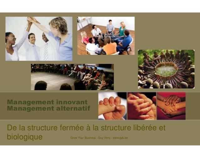 Management innovant Management alternatif De la structure fermée à la structure libérée et biologique Grow Your Business -...