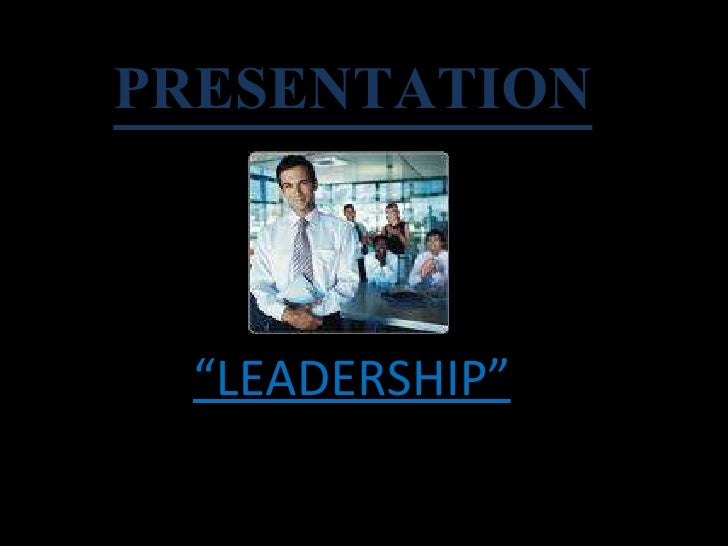 "PRESENTATION   "" LEADERSHIP"""