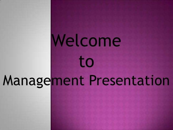 Welcome         toManagement Presentation