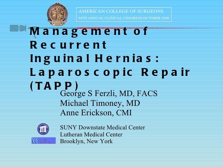 Management of Recurrent  Inguinal Hernias: Laparoscopic Repair (TAPP) <ul><li>George S Ferzli,  MD, FACS </li></ul><ul><li...