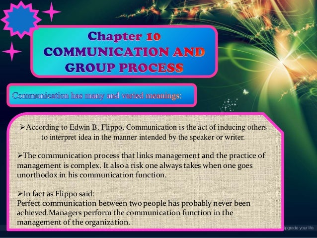 According to Edwin B. Flippo, Communication is the act of inducing others to interpret idea in the manner intended by the...
