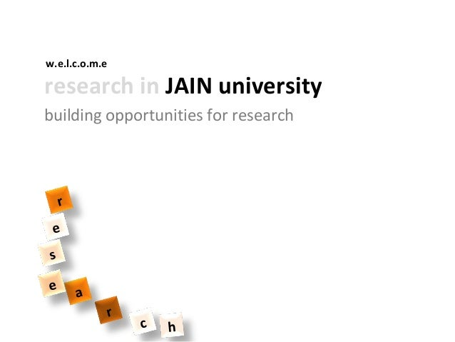 w.e.l.c.o.m.eresearch in JAIN universitybuilding opportunities for research    r ese       a                r             ...