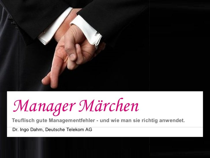 Manager MärchenTeuflisch gute Managementfehler - und wie man sie richtig anwendet.Dr. Ingo Dahm, Deutsche Telekom AG      ...