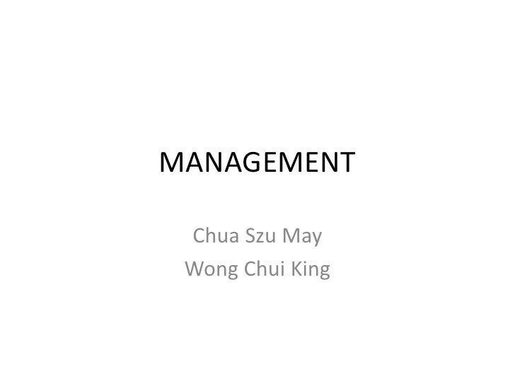 MANAGEMENT<br />Chua Szu May<br />Wong Chui King<br />