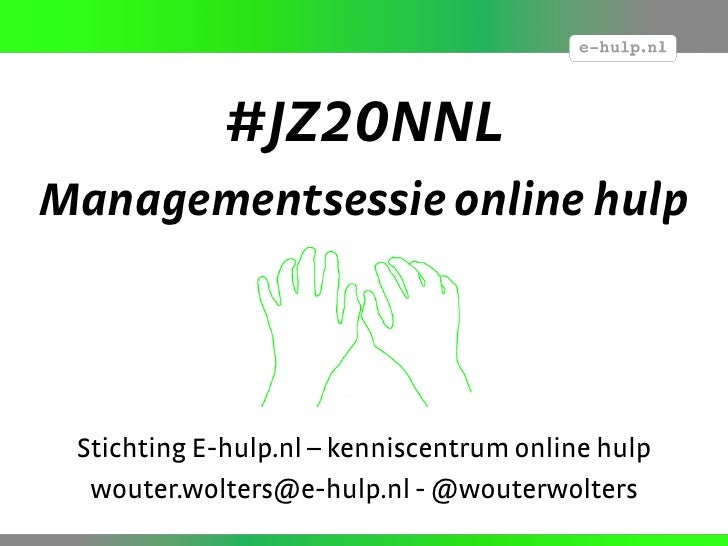 Managementsessie online hulp   jz20 nn - wouter wolters - slideshare