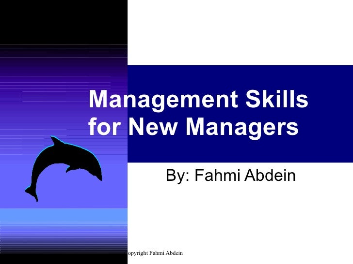 Management Skills for New Managers By: Fahmi Abdein