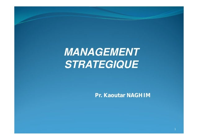 Pr. Kaoutar NAGHIM 1 MANAGEMENT STRATEGIQUE