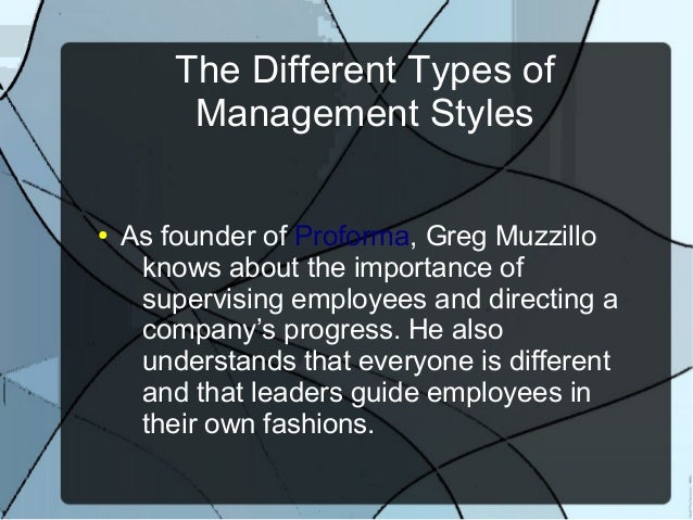 the different types of management styles We have covered 12 types of leadership styles  having work from different places and different management styles.
