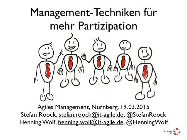 Management-Techniken für mehr Partizipation Agiles Management, Nürnberg, 19.03.2015 Stefan Roock, stefan.roock@it-agile.de...
