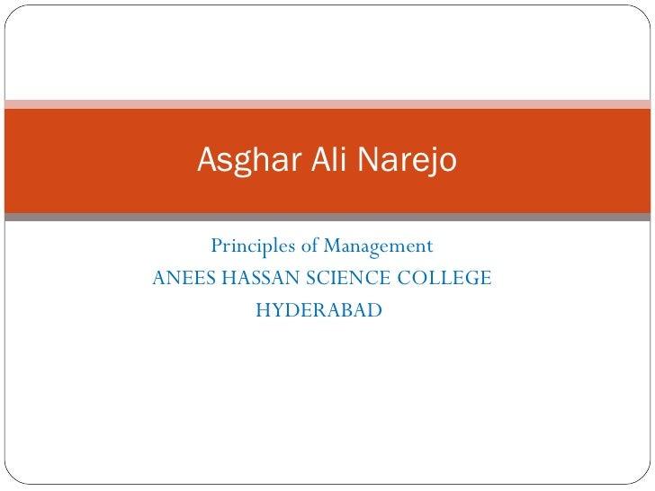 Principles of Management ANEES HASSAN SCIENCE COLLEGE HYDERABAD  Asghar Ali Narejo