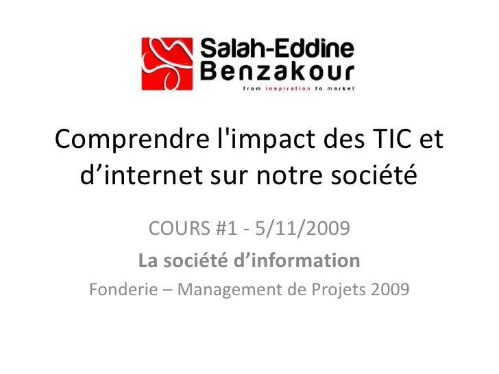 Comprendre l'impact des TIC et d'internet sur notre société <br />COURS #1 - 5/11/2009<br />La société d'information<...
